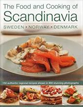 The Food and Cooking of Scandinavia: Sweden, Norway & Denmark: 150 Authentic Regional Recipes Shown in 800 Stunning Photographs 2825291