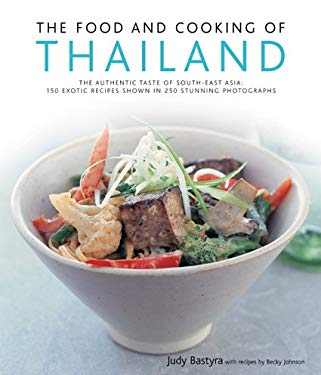 The Food and Cooking of Thailand: The Authentic Taste of South-East Asia: 125 Exotic Recipes Shown in 250 Stunning Photographs 9780754818076