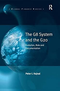 The G8 System and the G20: Evolution, Role and Documentation