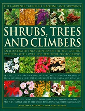 The Gardener's Guide to Planting and Growing Shrubs, Trees and Climbers: An Illustrated Encyclopedia of the Best Garden Varieties with Over 1250 Beaut 9780754817857