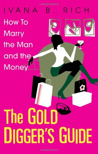 The Gold Digger's Guide: How to Marry the Man and the Money 9780758206602