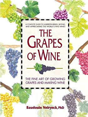 The Grapes of Wine: The Art of Growing Grapes and Making Wine 9780757002472