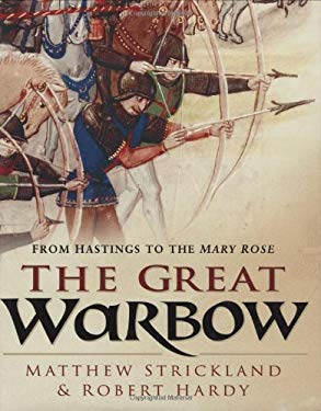 The Great Warbow: From Hastings to the Mary Rose 9780750931670