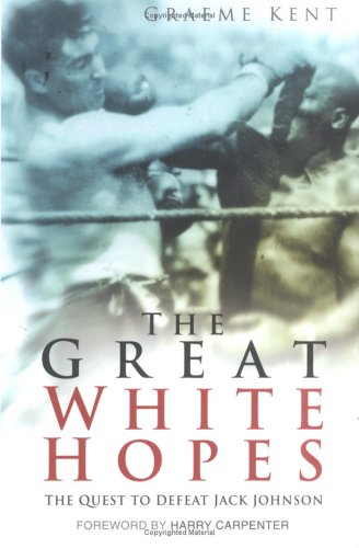 The Great White Hopes: The Quest to Defeat Jack Johnson 9780750938921