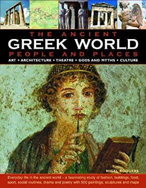 The Ancient Greek World: People and Places: Art, Architecture, Theatre, Gods and Myths, Culture 9780754817741
