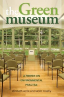 The Green Museum: A Primer on Environmental Practice 9780759111646
