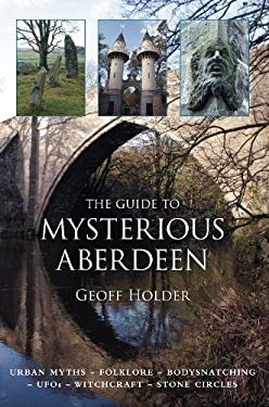 The Guide to Mysterious Aberdeen 9780752456591