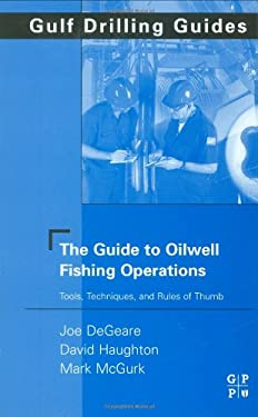 The Guide to Oilwell Fishing Operations: Tools, Techniques, and Rules of Thumb 9780750677028