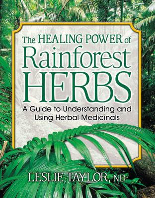 The Healing Power of Rainforest Herbs: A Guide to Understanding and Using Herbal Medicinals 9780757001444