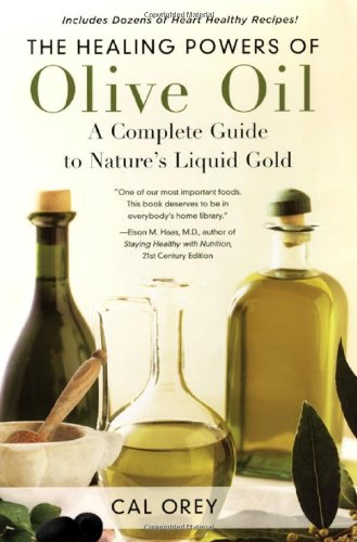 The Healing Powers of Olive Oil: A Complete Guide to Nature's Liquid Gold 9780758222213