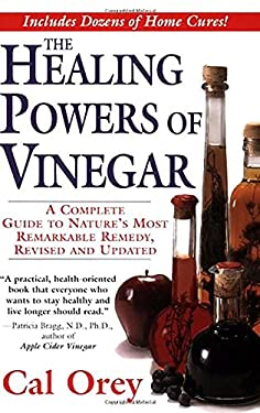 The Healing Powers of Vinegar: A Complete Guide to Nature's Most Remarkable Remedy 9780758215291