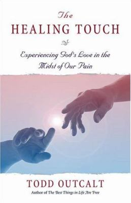 The Healing Touch: Experiencing God's Love in the Midst of Our Pain 9780757302510