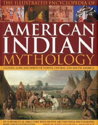 The Illustrated Encyclopedia of American Indian Mythology: Legends, Gods and Spirits of North, Central and South America 9780754819578