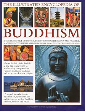The Illustrated Encyclopedia of Buddhism: A Comprehensive Guide to Buddhist History, Philosophy and Practice, Magnificently Illustrated with More Than 9780754818991