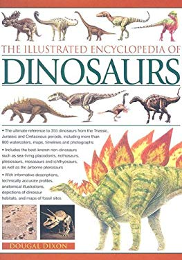 The Illustrated Encyclopedia of Dinosaurs: The Ultimate Reference to 355 Dinosaurs from the Triassic, Jurassic and Cretaceous Periods, Including More 9780754815730