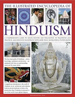 The Illustrated Encyclopedia of Hinduism: A Comprehensive Guide to Hindu History and Philosophy, Its Traditions and Practices, Rituals and Beliefs, wi 9780754820567