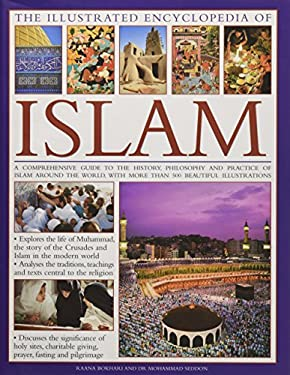 The Illustrated Encyclopedia of Islam: A Comprehensive Guide to the History, Philosophy and Practice of Islam Around the World, with More Than 500 Bea 9780754819554