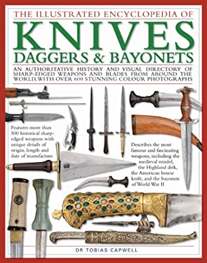 The Illustrated Encyclopedia of Knives, Daggers & Bayonets: An Authoritative History and Visual Directory of Small Edged Weapons from Around the World 9780754818908