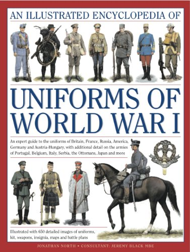 An  Illustrated Encyclopedia of Uniforms of World War I: An Expert Guide to the Uniforms of Britain, France, Russia, America, Germany and Austria-Hung 9780754823407