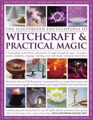 The Illustrated Encyclopedia of Witchcraft & Practical Magic: A Visual Guide to the History and Practice of Magic Through the Ages - Its Origins, Anci 9780754816805