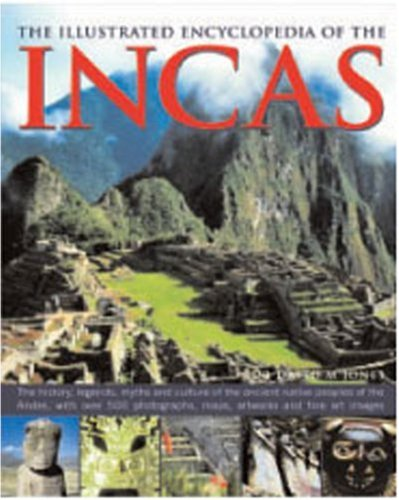 The Illustrated Encyclopedia of the Incas: The History, Legends, Myths and Culture of the Ancient Native Peoples of the Andes, with Over 500 Photograp 9780754816270
