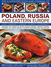 The Illustrated Food and Cooking of Poland, Russia and Eastern Europe: History, Ingredients, Techniques 2825249