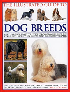 The Illustrated Guide to Dog Breeds: An Expert Guide to 180 Top Pedigree Dogs from All Over the World, with More Than 500 Stunning Colour Photographs 9780754818328