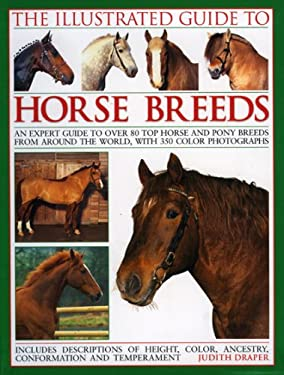 The Illustrated Guide to Horse Breeds: An Expert Guide to Over 80 Top Horse and Pony Breeds from Around the World, Shown in 350 Photographs. 9780754818335