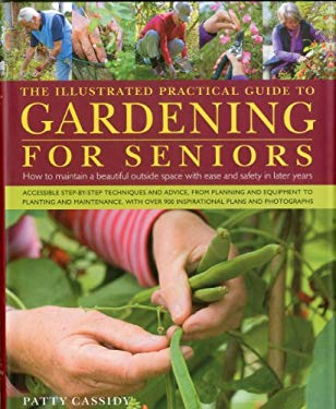 The Illustrated Practical Guide to Gardening for Seniors: How to Maintain Your Outside Space with Ease Into Retirement and Beyond 9780754820826