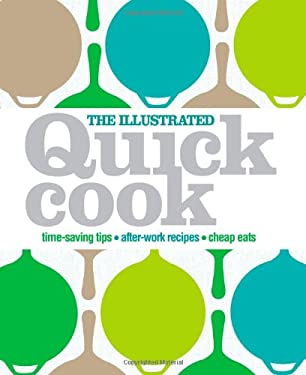 The Illustrated Quick Cook: Easy Entertaining, After-Work Recipes, Cheap Eats 9780756655778