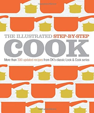 The Illustrated Step-By-Step Cook: More Than 300 Updated Recipes from DK's Classic Look & Cook Series 9780756667535