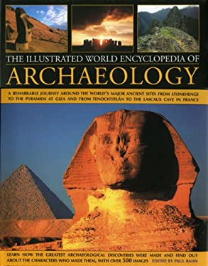 The Illustrated World Encyclopedia of Archaeology: A Remarkable Journey Around the World's Major Ancient Sites from Stonehenge to the Pyramids at Giza 9780754817352