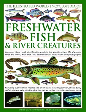 The Illustrated World Encyclopedia of Freshwater Fish & River Creatures: A Natural History and Identification Guide to the Aquatic Animal Life of Pond 9780754817642