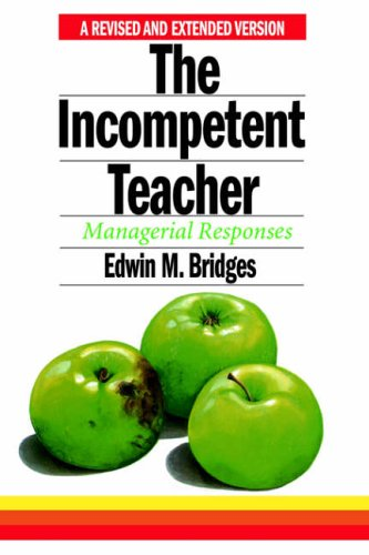 The Incompetent Teacher; Managerial Responses, Revised 2nd Ethe Incompetent Teacher; Managerial Responses, Revised 2nd Edition Dition 9780750700504