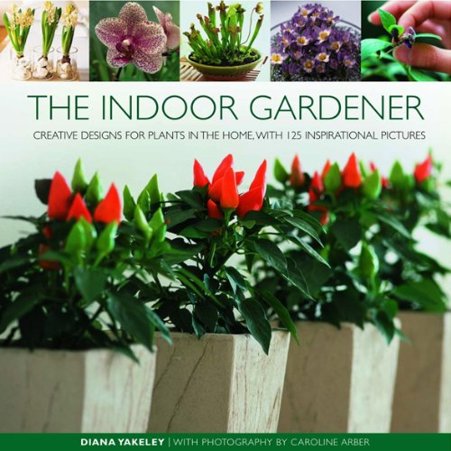 The Indoor Gardener: Creative Designs for Plants in the Home, with 120 Inspirational Pictures 9780754820642