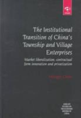 The Institutional Transition of China's Township and Village Enterprises: Market Liberalization, Contractural Form Innovation, and Privatization