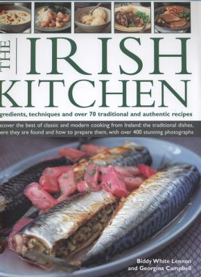 The Irish Kitchen: Discover the Best of Classic and Modern Food from Ireland: The Traditions, Locations, Ingredients and Preparation Tech 9780754824091
