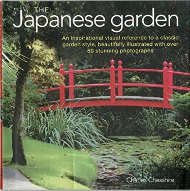 The Japanese Garden: An Inspirational Visual Reference to a Classic Garden Style, Beautifully Illustrated with Over 80 Stunning Photographs 9780754823292