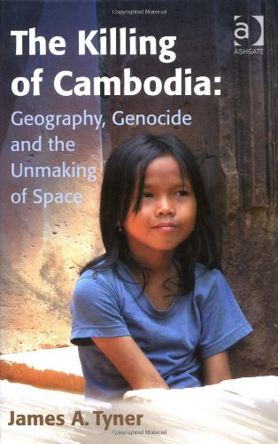 The Killing of Cambodia: Geography, Genocide and the Unmaking of Space