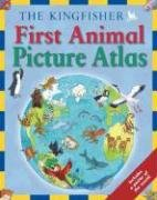The Kingfisher First Animal Picture Atlas [With PosterWith Bookmark] 9780753459881
