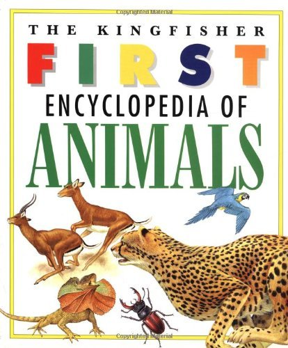 The Kingfisher First Encyclopedia Of Animals By Larousse