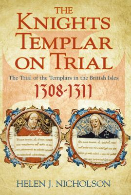 The Knights Templar on Trial: The Trial of the Templars in the British Isles, 1308-11 9780750946810