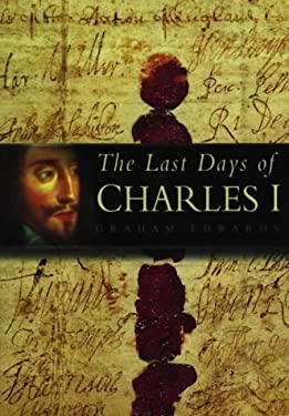 The Last Days of Charles I 9780750920797