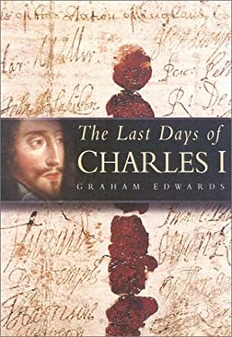 The Last Days of Charles I 9780750926799