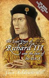 The Last Days of Richard III and the Fate of His DNA: The Book That Inspired the Dig 20451058