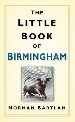 The Little Book of Birmingham 9780752463490