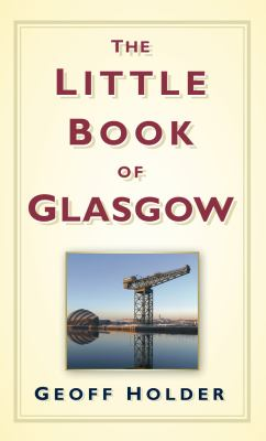 The Little Book of Glasgow 9780752460048