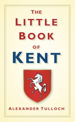 The Little Book of Kent 9780752458342