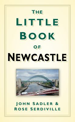The Little Book of Newcastle 9780752460444