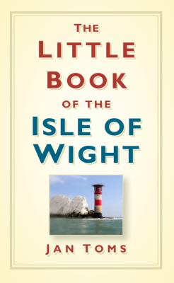 The Little Book of the Isle of Wight 9780752458175
